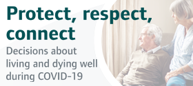 Protect, respect, connect –  decisions about living and dying well during COVID-19