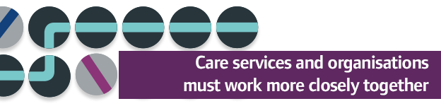 Care services and organisations need to work more closely together