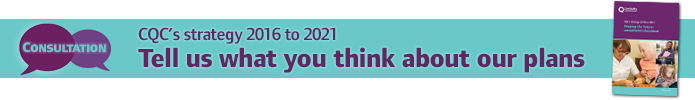 Banner promoting CQC's consultation on its 2016 to 2021 strategy